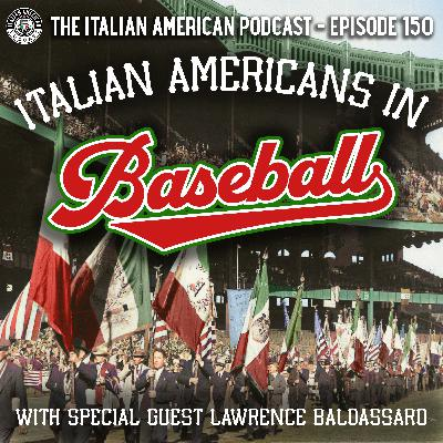 IAP 150: Italian Americans in Baseball with Special Guest Lawrence Baldassaro