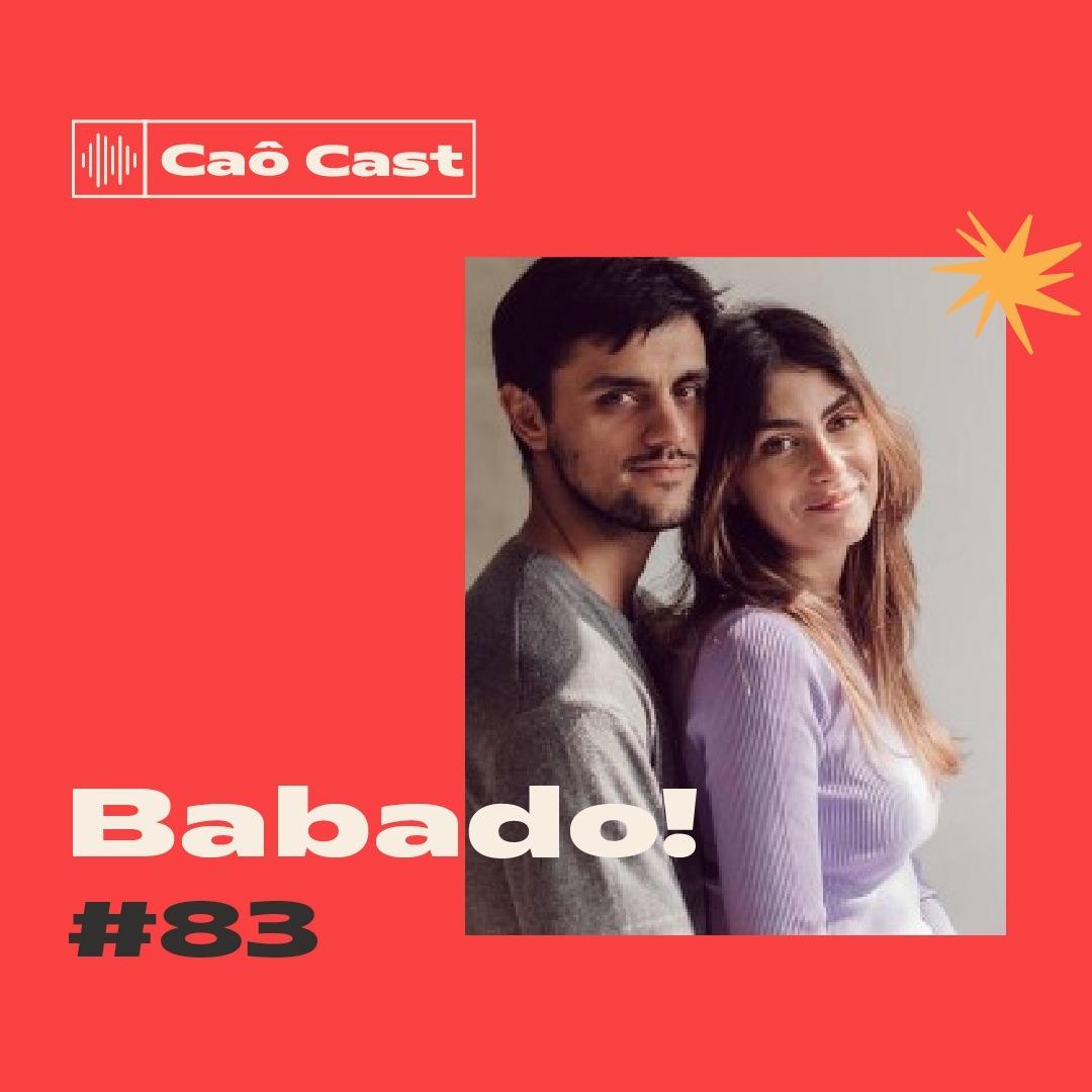 Caô Cast #83 - Babado