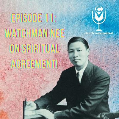 EP11 - Watchman Nee on Spiritual Agreement!
