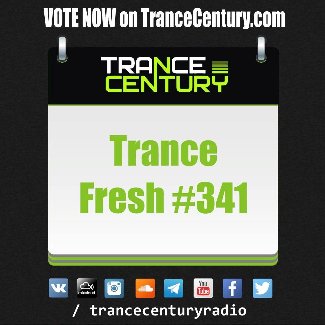 Trance Century Radio - RadioShow #TranceFresh 341