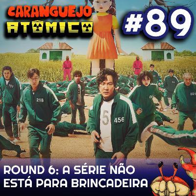 #89 | Round 6: A série não está para brincadeira