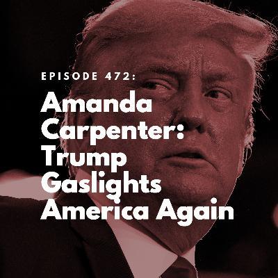 Amanda Carpenter: Trump Gaslights America Again
