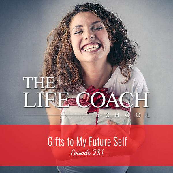 Ep #281: Gifts to My Future Self
