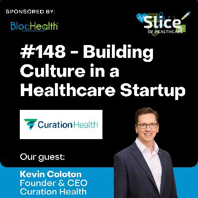 #148 - Building Culture in a Healthcare Startup w/ Kevin Coloton, Founder & CEO at Curation Health