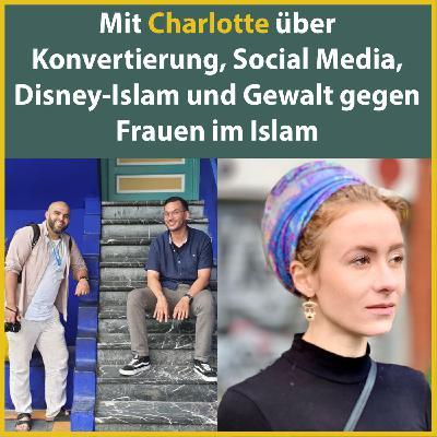 Mit Charlotte über Konvertierung, Social Media, Disney-Islam und Gewalt gegen Frauen im Islam
