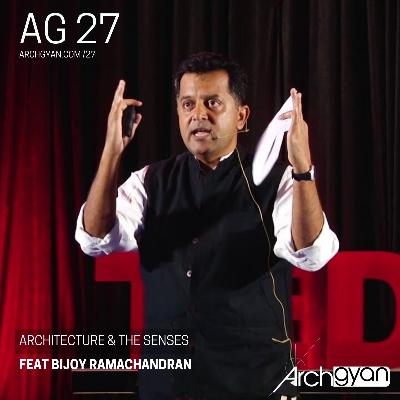 Architecture & The Senses with Bijoy Ramachandran | AG 27
