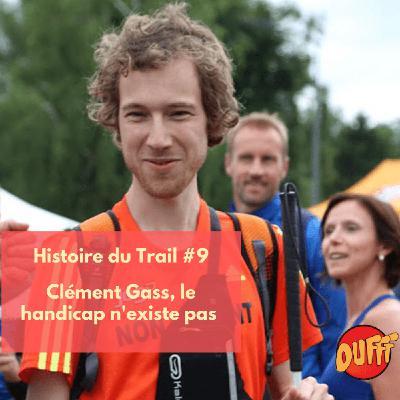 Histoire du Trail #9 - Clément Gass, le handicap n'existe pas