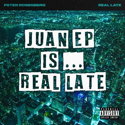Juan Ep Is.... Real Late