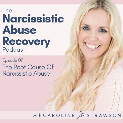 007 The Root Cause Of Narcissistic Abuse
