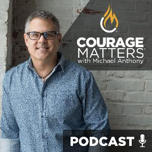 #013 - The Why Behind A Call For Courage