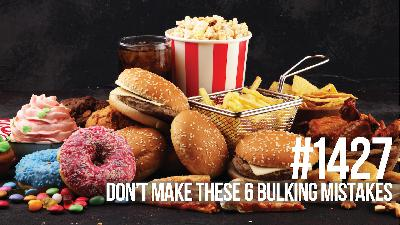 1427: Don't Make These 6 Bulking Mistakes