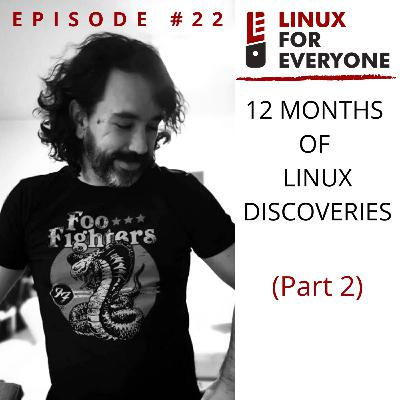Episode 22: The Twelve Months of Linux Discoveries (Part 2)