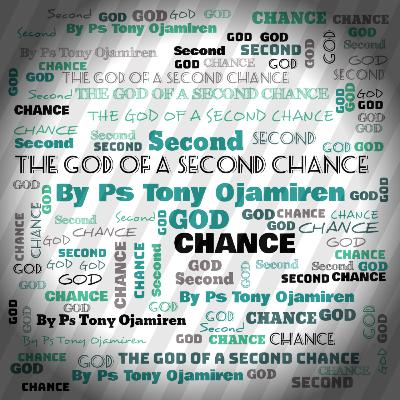 The God Of A Second Chance | By Pastor Tony Ojamiren