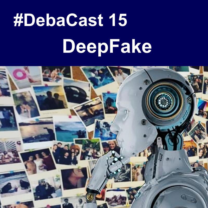 #Debacast 15 - DeepFake