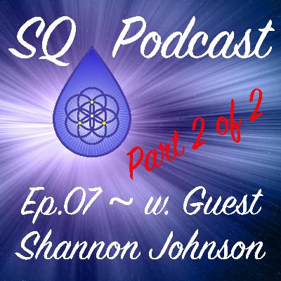 SQP-Ep.007-2 ~ Our Impact Extends Beyond Space and Time ~ Part Two (w. Shannon Johnson)