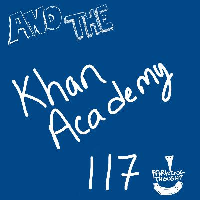 And the Khan Academy | 117