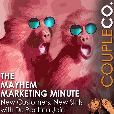 Mayhem Marketing Minute: New Customers, New Skills w/ Dr. Rachna Jain