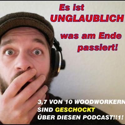 WRP #15: 3,7 von 10 Woodworkern sind geschockt über diesen Podcast!