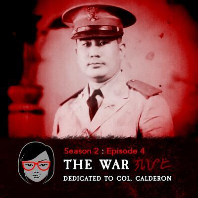 The War: Dedicated to Col. Marciano Calderon & Dorotea Calderon