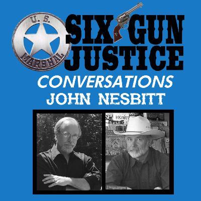 SIX-GUN JUSTICE CONVERSATIONS—JOHN D. NESBITT