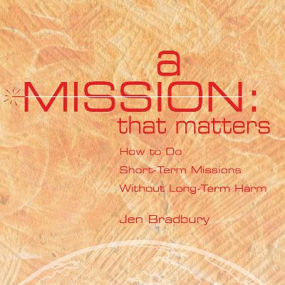 How to Do Short-Term Missions Without Long-Term Harm with Jen Bradbury