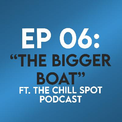"""Ep. 06 - """"The Bigger Boat"""" (Jaws) ft. The Chill Spot Podcast"""