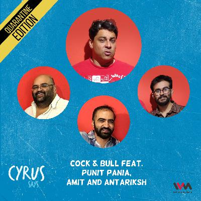 Ep. 571: Cock & Bull feat. Punit Pania, Amit and Antariksh