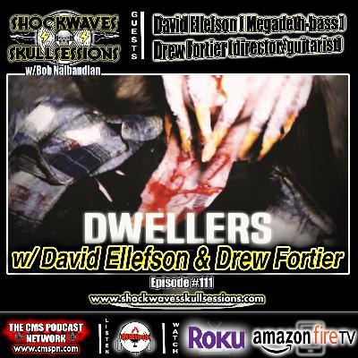 SS #111   DWELLERS: w/David Ellefson (Megadeth) & Drew Fortier (Director/Guitarist)