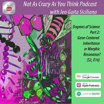 Dogmas of Science Part 2: Gene-centered Inheritance or Sheldrake's Morphic Resonance? (S2, E16)