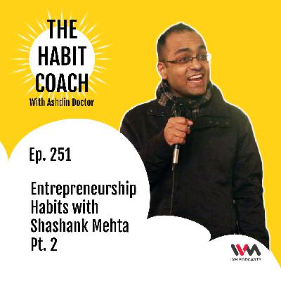 Ep. 251: Entrepreneurship Habits with Shashank Mehta Pt. 2
