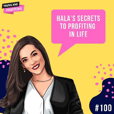 #100: Hala's Top 3 Secrets to Profiting In Life