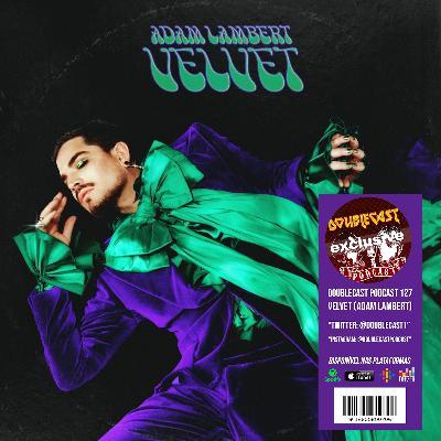Doublecast 127 - Velvet (Adam Lambert)