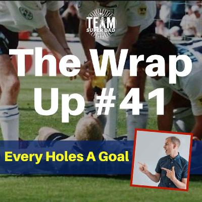 Every Holes A Goal - The Wrap Up #41
