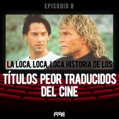 EP 008 | La loca historia de los títulos peor traducidos del cine