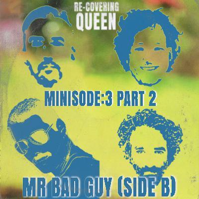 Minisode : 3 part 2 -  Mr Bad Guy (Side B)