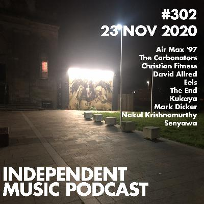 #302 - Senyawa, Eels, Christian Fitness, Air Max '97, The End, Mark Dicker - 23 November 2020