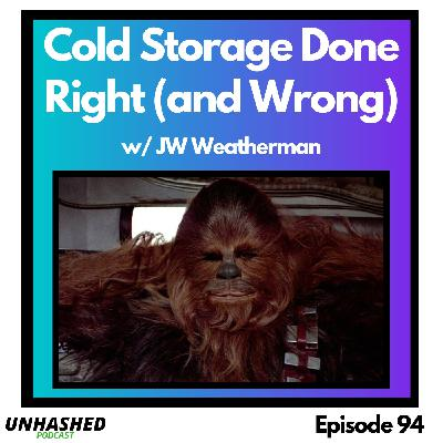 Cold Storage Done Right (and Wrong) w. JW Weatherman