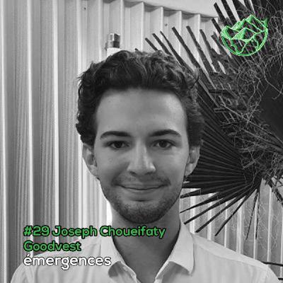 Emergences#29 – Joseph Choueifaty – Goodvest - Donner un impact positif à son épargne