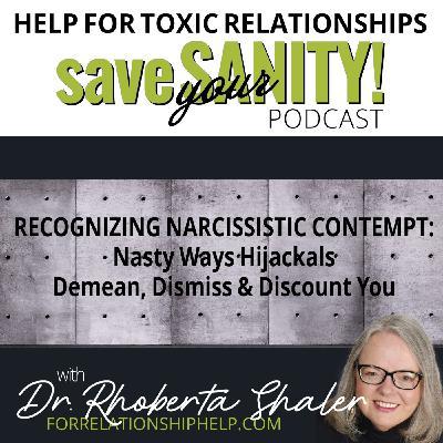 Recognizing Narcissistic Contempt: Nasty Ways Hijackals Demean, Dismiss & Discount You.