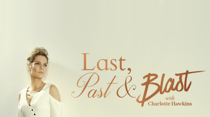 Last, Past & Blast with Charlotte Hawkins