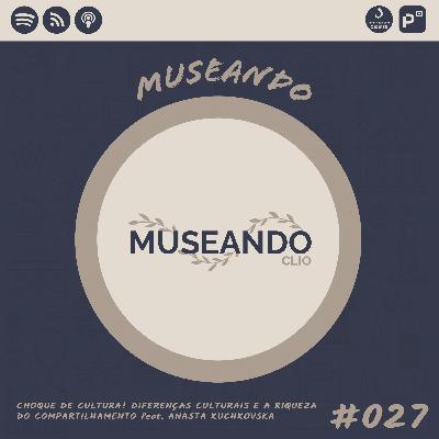 Museando #027: Choque de Cultura! Diferenças Culturais e a Riqueza do Compartilhamento feat. Anasta Kuchkovska