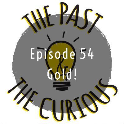 Episode 54: Gold!