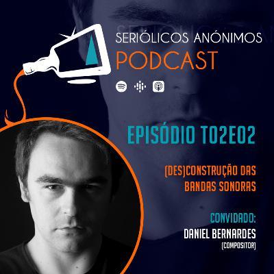 T02E02 - (Des)Construção das Bandas Sonoras (com Daniel Bernardes)