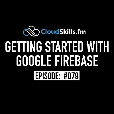 079: Getting Started with Google Firebase