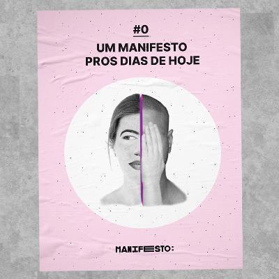 #0 - Um manifesto pros dias de hoje