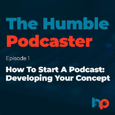 How To Start A Podcast: Developing Your Concept
