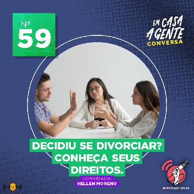 59: Decidiu se divorciar? Conheça seus Direitos