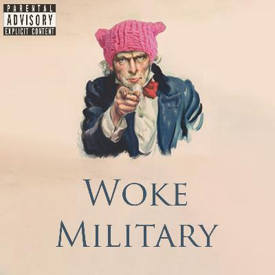 Episode 135: Woke Military