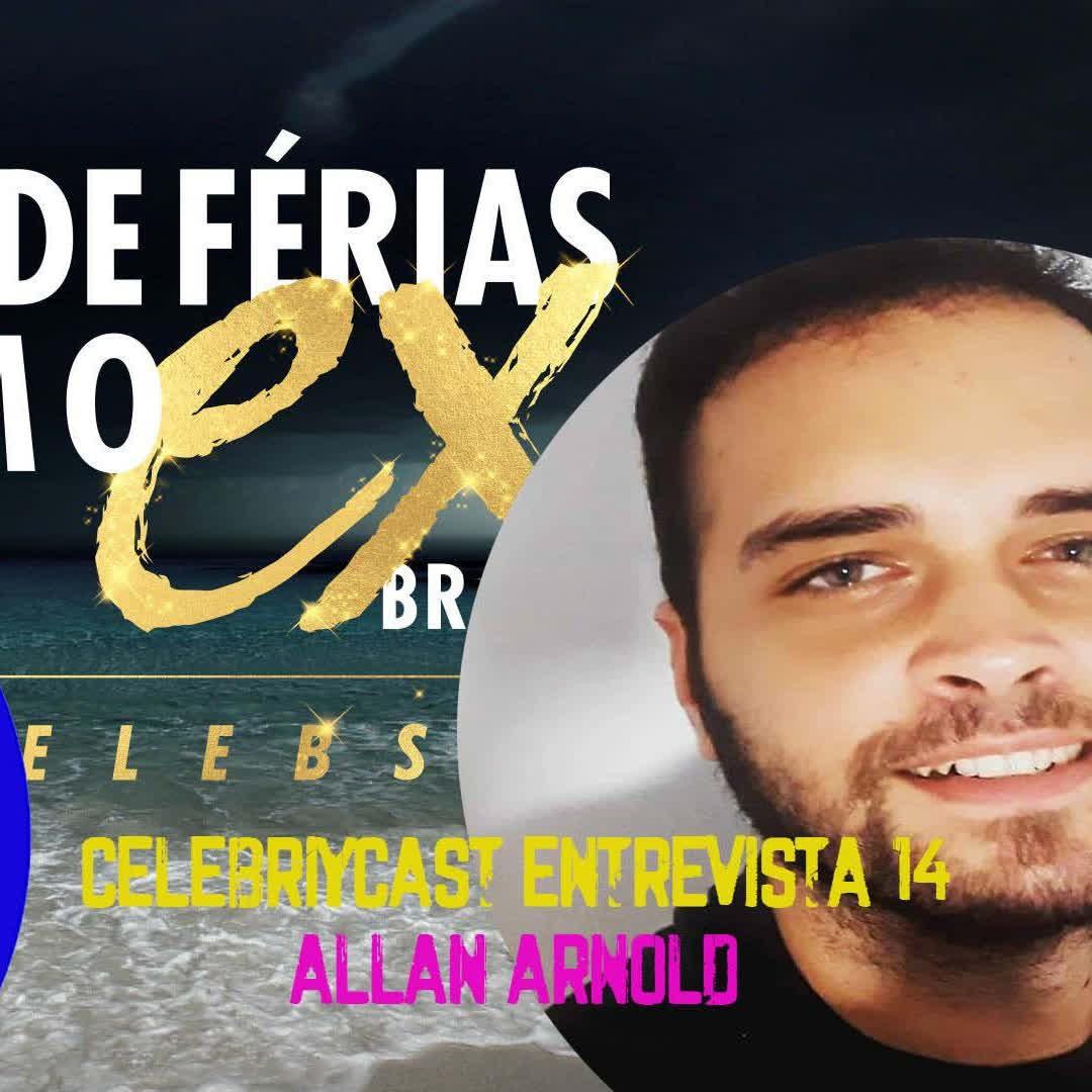 CelebrityCast Entrevista 14 - Allan Arnold do De Férias com Ex da MTV Brasil