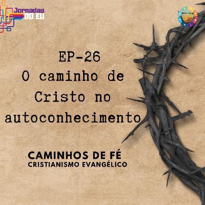 EP-26 O caminho de Cristo - Cristianismo Evangélico - Especial Caminhos de Fé